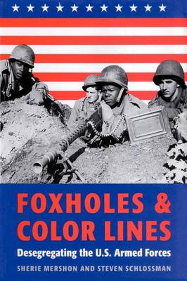 Foxholes and Color Lines: Desegregating the U.S. Armed Forces (Paperback)