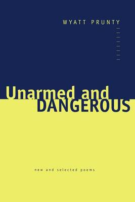 Unarmed and Dangerous: New and Selected Poems - Johns Hopkins: Poetry and Fiction (Paperback)