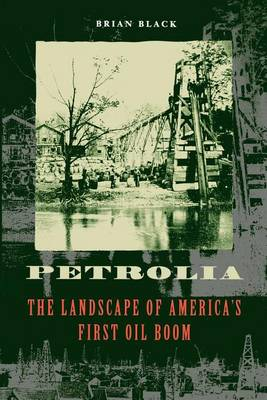 Petrolia: The Landscape of America's First Oil Boom - Creating the North American Landscape (Paperback)