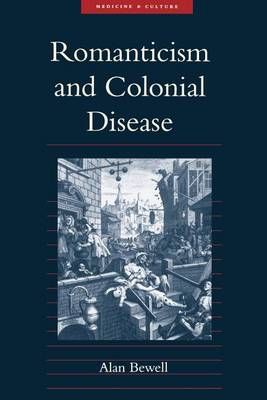 Romanticism and Colonial Disease - Medicine and Culture (Paperback)