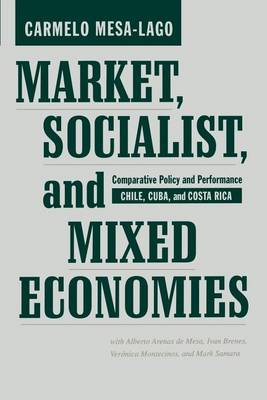 Market, Socialist, and Mixed Economies: Comparative Policy and Performance--Chile, Cuba, and Costa Rica (Paperback)