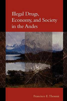Illegal Drugs, Economy, and Society in the Andes (Paperback)