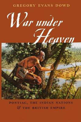 War under Heaven: Pontiac, the Indian Nations, and the British Empire (Paperback)