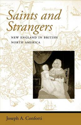 Saints and Strangers: New England in British North America - Regional Perspectives on Early America (Paperback)