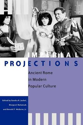 Imperial Projections: Ancient Rome in Modern Popular Culture - Arethusa Books (Paperback)