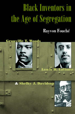 Black Inventors in the Age of Segregation: Granville T. Woods, Lewis H. Latimer, and Shelby J. Davidson - Johns Hopkins Studies in the History of Technology (Paperback)