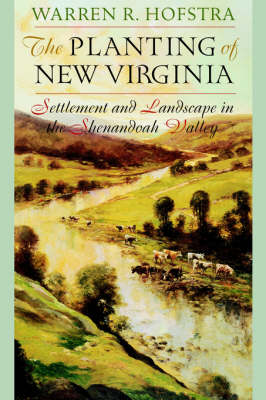 The Planting of New Virginia: Settlement and Landscape in the Shenandoah Valley - Creating the North American Landscape (Paperback)