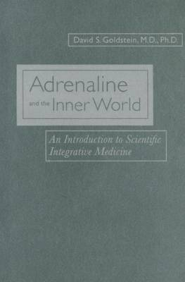 Adrenaline and the Inner World: An Introduction to Scientific Integrative Medicine (Hardback)
