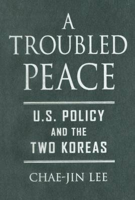 A Troubled Peace: U.S. Policy and the Two Koreas (Hardback)