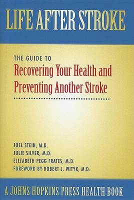 Life After Stroke: The Guide to Recovering Your Health and Preventing Another Stroke - A Johns Hopkins Press Health Book (Hardback)