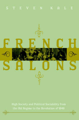 French Salons: High Society and Political Sociability from the Old Regime to the Revolution of 1848 (Paperback)