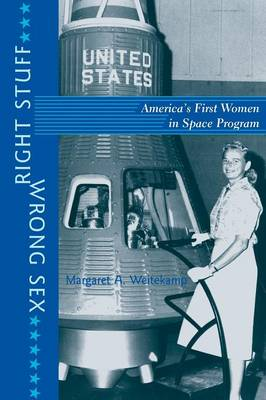 Right Stuff, Wrong Sex: America's First Women in Space Program - Gender Relations in the American Experience (Paperback)