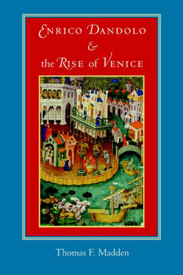 Enrico Dandolo and the Rise of Venice (Paperback)