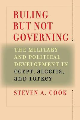 Ruling But Not Governing: The Military and Political Development in Egypt, Algeria, and Turkey (Paperback)