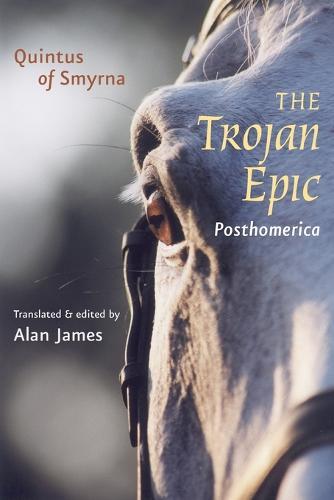The <I>Trojan Epic</I>: <I>Posthomerica</I> - Johns Hopkins New Translations from Antiquity (Paperback)