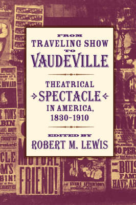 From Traveling Show to Vaudeville: Theatrical Spectacle in America, 1830-1910 (Paperback)