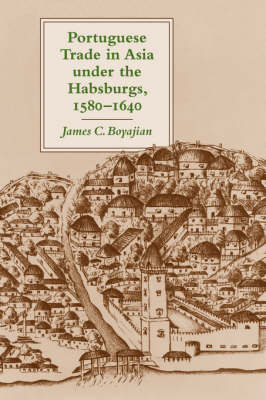 Portuguese Trade in Asia under the Habsburgs, 1580-1640 (Paperback)