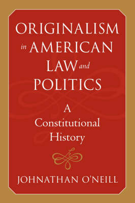 Originalism in American Law and Politics: A Constitutional History - The Johns Hopkins Series in Constitutional Thought (Paperback)