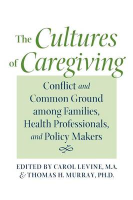 The Cultures of Caregiving: Conflict and Common Ground among Families, Health Professionals, and Policy Makers (Paperback)