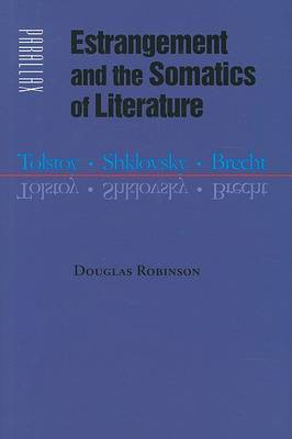 Estrangement and the Somatics of Literature: Tolstoy, Shklovsky, Brecht - Parallax: Re-visions of Culture and Society (Hardback)