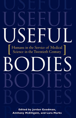 Useful Bodies: Humans in the Service of Medical Science in the Twentieth Century (Paperback)