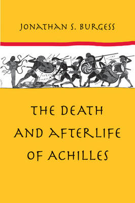 The Death and Afterlife of Achilles (Hardback)
