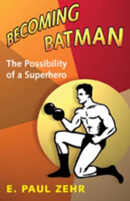 Becoming Batman: The Possibility of a Superhero (Hardback)