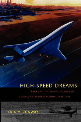 High-Speed Dreams: NASA and the Technopolitics of Supersonic Transportation, 1945-1999 - New Series in NASA History (Paperback)
