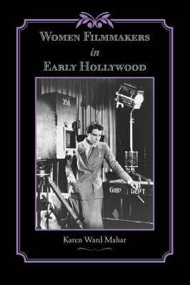 Women Filmmakers in Early Hollywood - Studies in Industry and Society (Paperback)