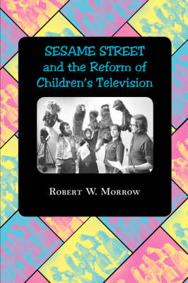"""""""Sesame Street"""" and the Reform of Children's Television (Paperback)"""