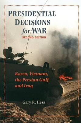 Presidential Decisions for War: Korea, Vietnam, the Persian Gulf, and Iraq - The American Moment (Paperback)