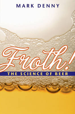 Froth!: The Science of Beer (Hardback)