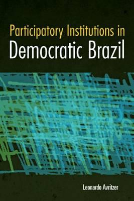 Participatory Institutions in Democratic Brazil (Paperback)