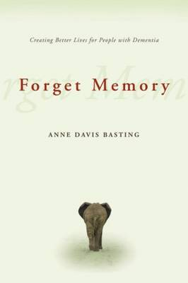 Forget Memory: Creating Better Lives for People with Dementia (Paperback)