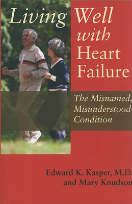 Living Well with Heart Failure, the Misnamed, Misunderstood Condition (Paperback)