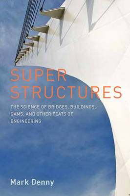 Super Structures: The Science of Bridges, Buildings, Dams, and Other Feats of Engineering (Hardback)