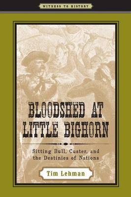 Bloodshed at Little Bighorn: Sitting Bull, Custer, and the Destinies of Nations - Witness to History (Paperback)