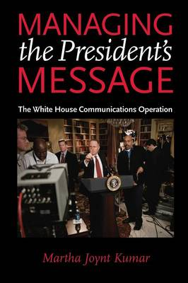 Managing the President's Message: The White House Communications Operation (Paperback)