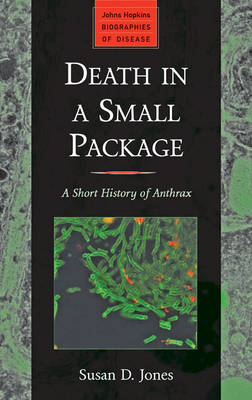 Death in a Small Package: A Short History of Anthrax - Johns Hopkins Biographies of Disease (Hardback)