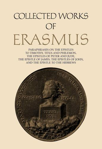 Paraphrases on the Epistles to Timothy, Titus and Philemon, the Epistles of Peter and Jude, the Epistle of James, the Epistles of John, and the Epistle to the Hebrews - Collected Works of Erasmus 44 (Hardback)