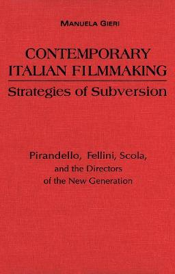Contemporary Italian Filmmaking: Strategies of Subversion: Pirandello, Fellini, Scola, and the Directors of the New Generation - Toronto Italian Studies (Hardback)