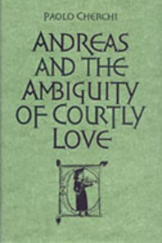 Andreas and the Ambiguity of Courtly Love - Toronto Italian Studies (Hardback)