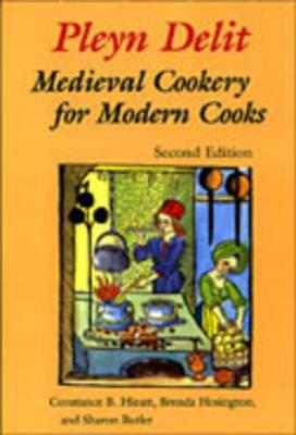 Pleyn Delit: Medieval Cookery for Modern Cooks (Hardback)