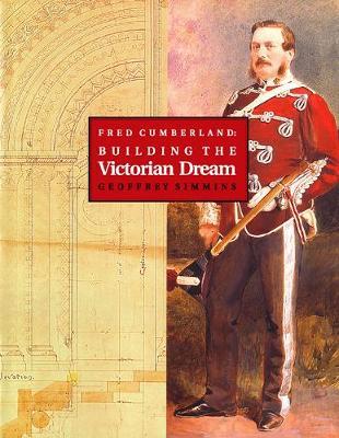Fred Cumberland: Building the Victorian Dream (Hardback)