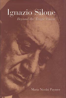 Ignazio Silone: Beyond the Tragic Vision - Toronto Italian Studies (Hardback)