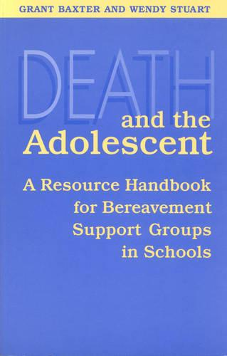 Death and the Adolescent: A Resource Handbook for Bereavement Support Groups in Schools (Hardback)