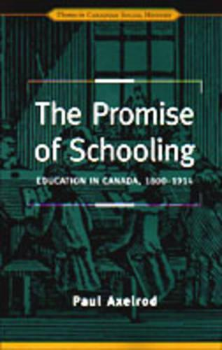 The Promise of Schooling: Education in Canada, 1800-1914 - Themes in Canadian History (Hardback)