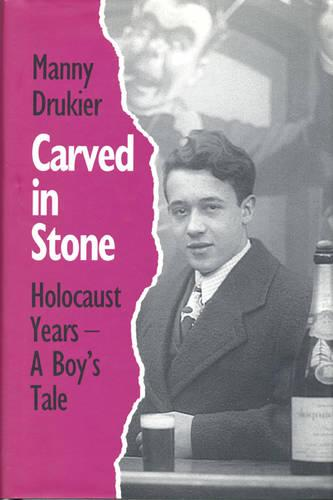 Carved in Stone: Holocaust Years - a Boy's Tale (Hardback)