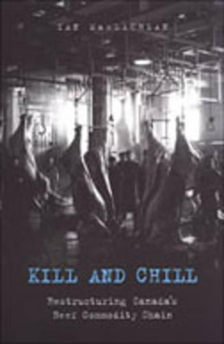 Kill and Chill: Restructuring Canada's Beef Commodity Chain (Hardback)
