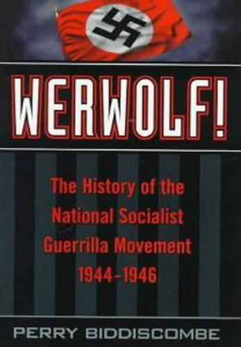 Werwolf!: The History of the National Socialist Guerrilla Movement, 1944-1946 (Hardback)
